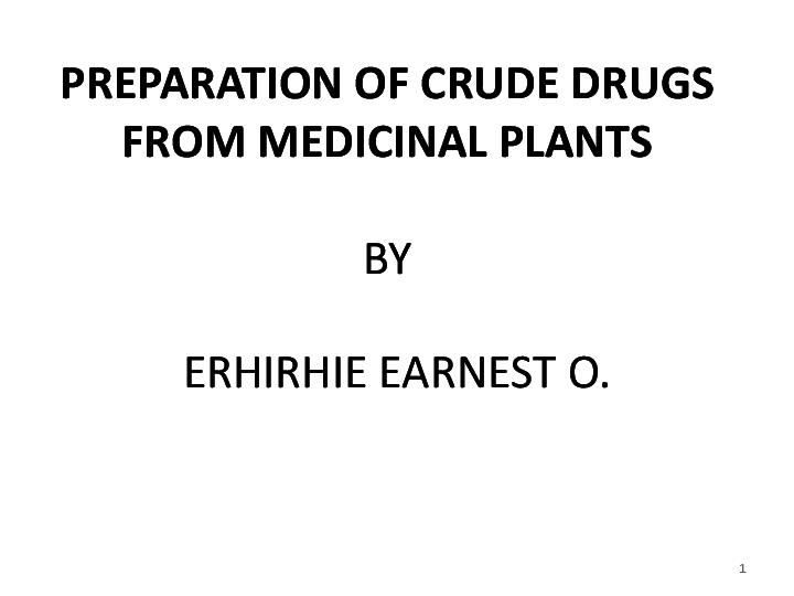 Ppt Preparation Of Crude Drugs From Medicinal Plants Erhirhie Earnest Academia Edu