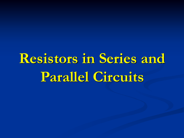 Resistors in Series and Parallel Circuits