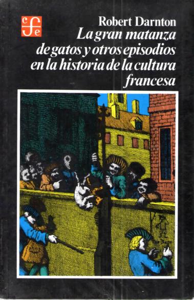 d9855b56f PDF) DARNTON, Robert. La Gran Matanza de Gatos y Episodios en la ...