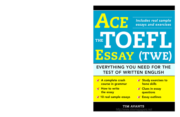 TWE Everything You Need for the Test of Written English Ace the TOEFL Essay
