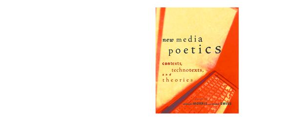 PDF) New media poetics: Contexts, technotexts, and theories