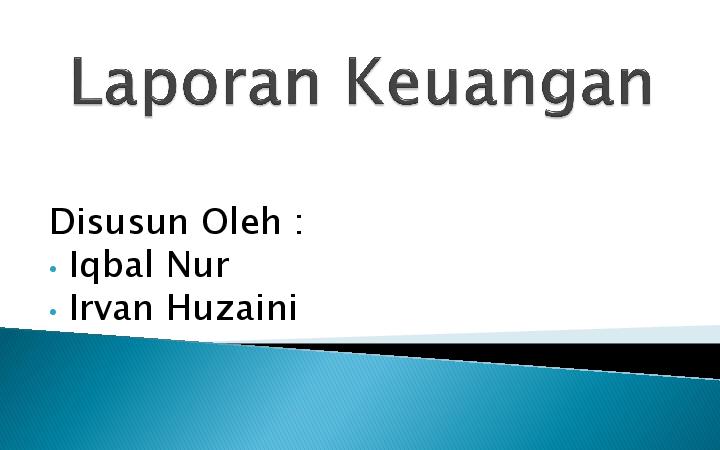 Ppt Contoh Laporan Keuangan Power Point Slide Iqbal Nur Ar Rachman Academia Edu