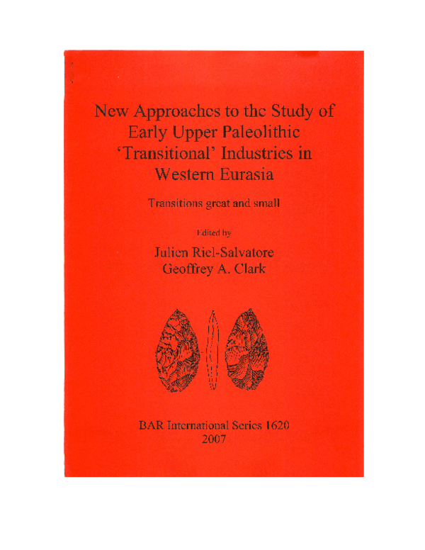 New Approaches To The Study Of The Early Upper Paleolithic Transitional Industries Of Western Eurasia Geoffrey Clark And Julien Riel Salvatore Academia Edu