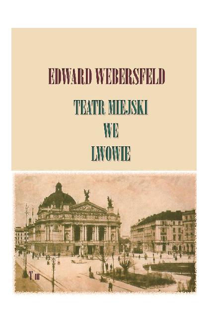 Pdf Edward Webersfeld Teatr Miejski We Lwowie 1906 1918 Sztuki I