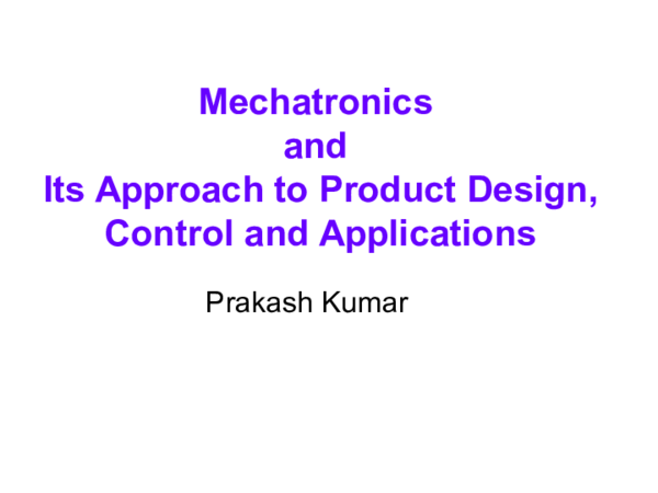 Ppt Mechatronics And Its Approach To Product Design Control And Applications Prakash Kumar Academia Edu