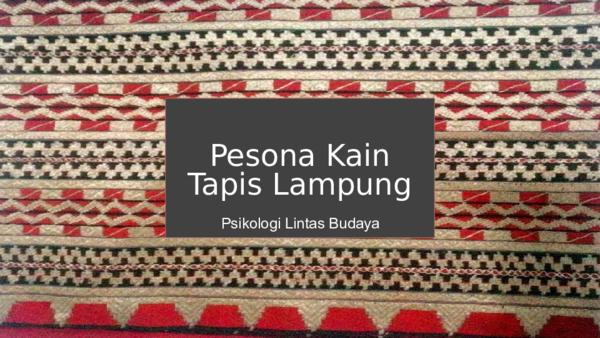 Pesona Kain Tapis Lampung Dan Faktor Pembentuk Budaya Amalia Risti