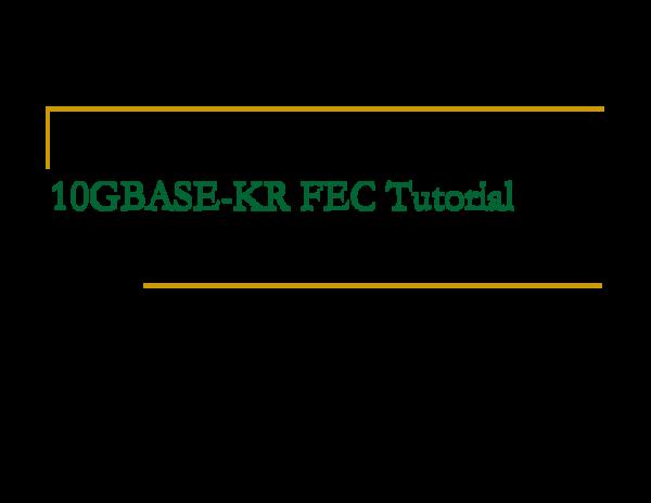 PDF) 10GBASE-KR FEC Tutorial   Eric Qi Song - Academia edu