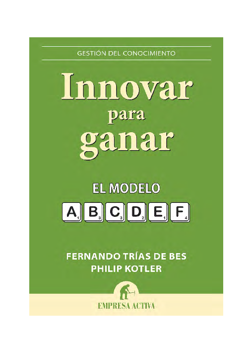 Pdf Innovar Para Ganar El Modelo A F Fernando Trías De Bes Y Philip Kotler Missy Ag Academia Edu
