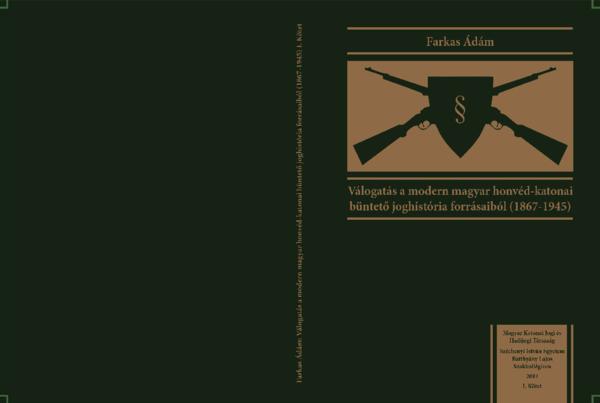 6bde2ef0e7 (PDF) Válogatás a modern magyar honvéd-katonai büntető joghistória  forrásaiból (1867-1945) I. kötet | Ádám Farkas - Academia.edu