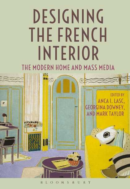 Pdf Designing The French Interior The Modern Home And Mass Media Co Edited With Georgina Downey And Mark Taylor Anca I Lasc Academia Edu