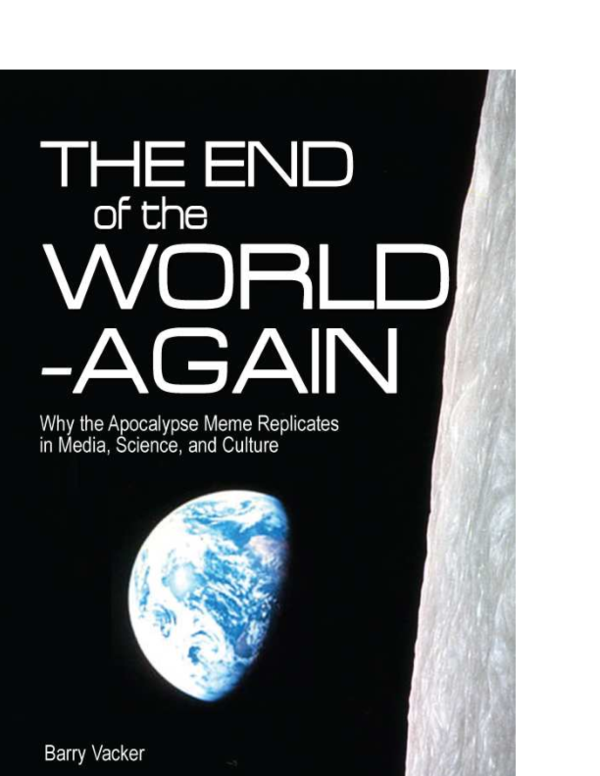 Pdf 2012 The End Of The World Again Why The Apocalypse Meme Replicates In Media Science And Culture Barry Vacker Academia Edu
