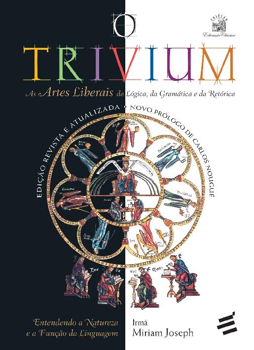 Trivium - Artes Liberais da Lógica, da Gramática e da Retórica.