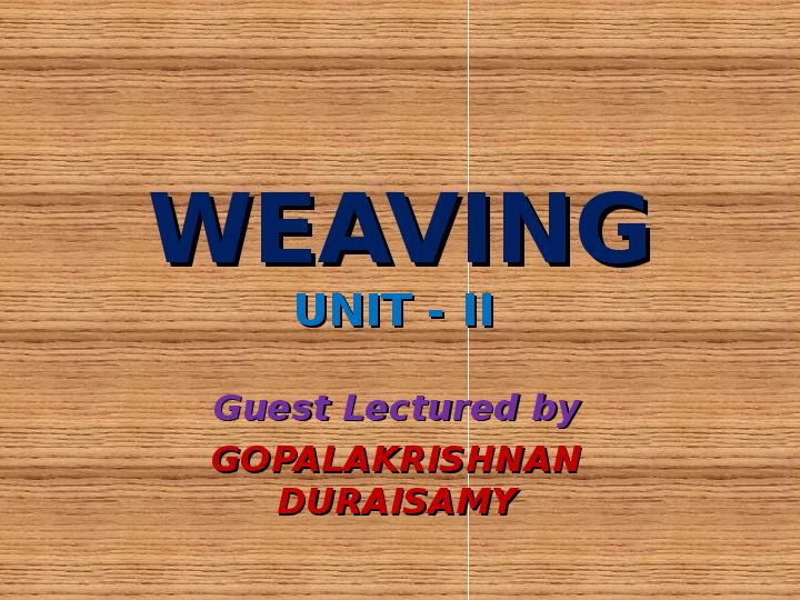 PPT) WEAVING PPT 1 UNIT 2   Gopalakrishnan Duraisamy