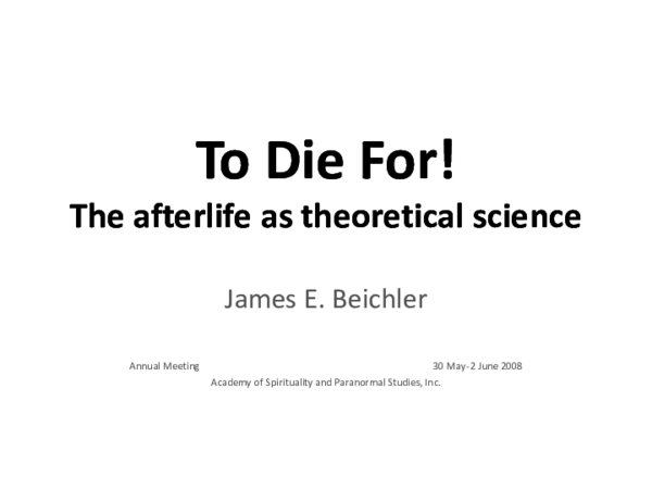 Pdf To Die For The Afterlife As Theoretical Science James Jim E Beichler Academia Edu