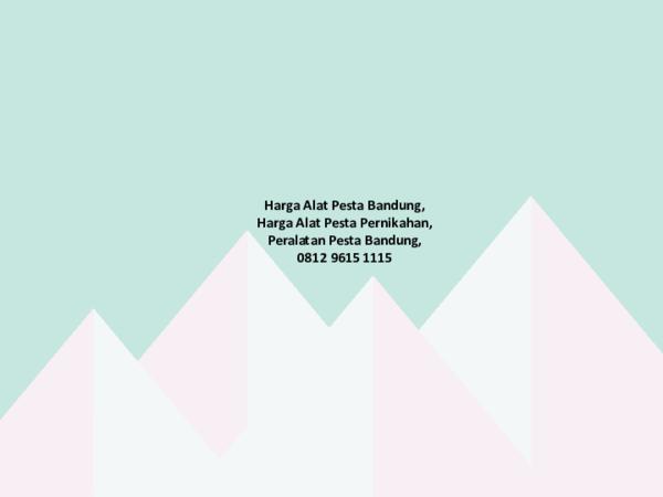 Ppt Harga Alat Pesta Bandung Harga Alat Pesta Pernikahan Peralatan Pesta Bandung 0812 9615 1115 Sewa Alat Event Academia Edu