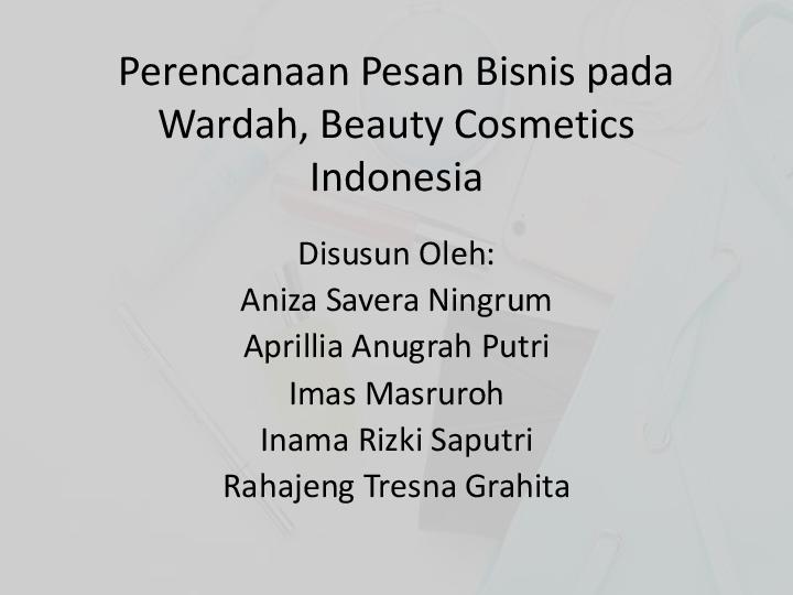 Ppt Presentasi Perencanaan Pesan Bisnis Pada Wardah Cosmetics Inama Rizki Saputri Academia Edu