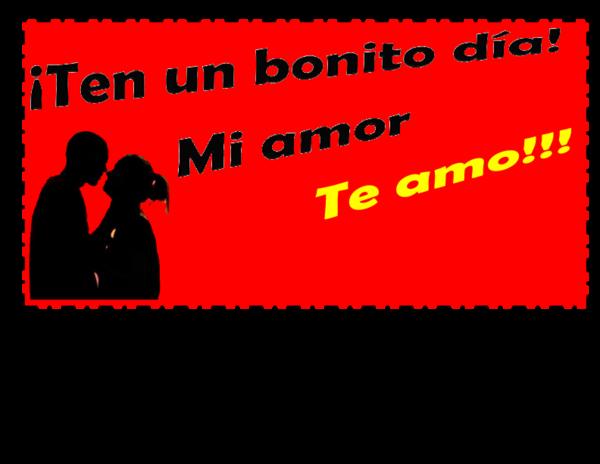 Ten Un Bonito Día Mi Amor Te Amo Karla Paola Loya Rodriguez