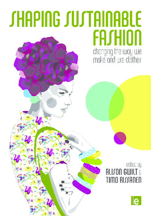 Pdf Alison Gwilt Timo Rissanen Shaping Sustainable Fashion Changing The Way We Make And Use Clothes Stevie Utomo Academia Edu