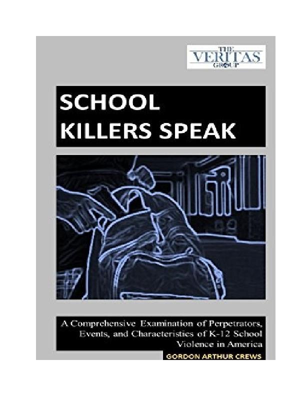 Doc School Killers Speak A Comprehensive Examination Of Perpetrators Events And Characteristics Of K 12 School Violence In America Gordon A Crews Ph D Academia Edu