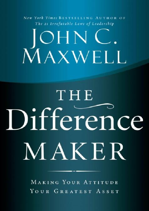 PDF) The Difference Maker : Making Your Attitude - John C