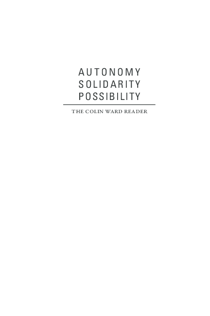 Autonomy Solidarity Possibility Colin Ward Reader Ak Press