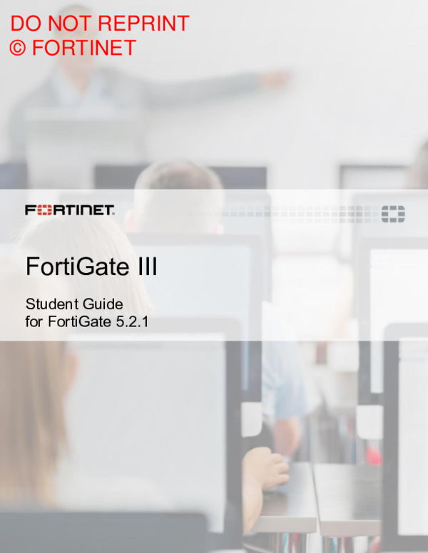 PDF) FortiGate III Student Guide for FortiGate 5 2 1 DO NOT