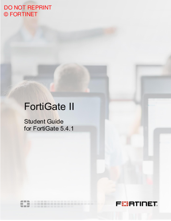 PDF) FortiGate II Student Guide for FortiGate 5 4 1 DO NOT REPRINT