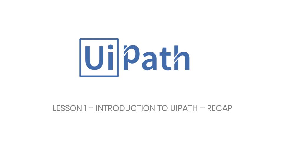 PDF) LESSON 1 -INTRODUCTION TO UIPATH -RECAP   Ling Deng - Academia edu