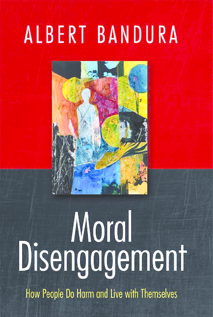 Bandura, Albert Moral Disengagement How Good People Can Do Harm and Feel Good About Themselves Worth Publishers (2015)