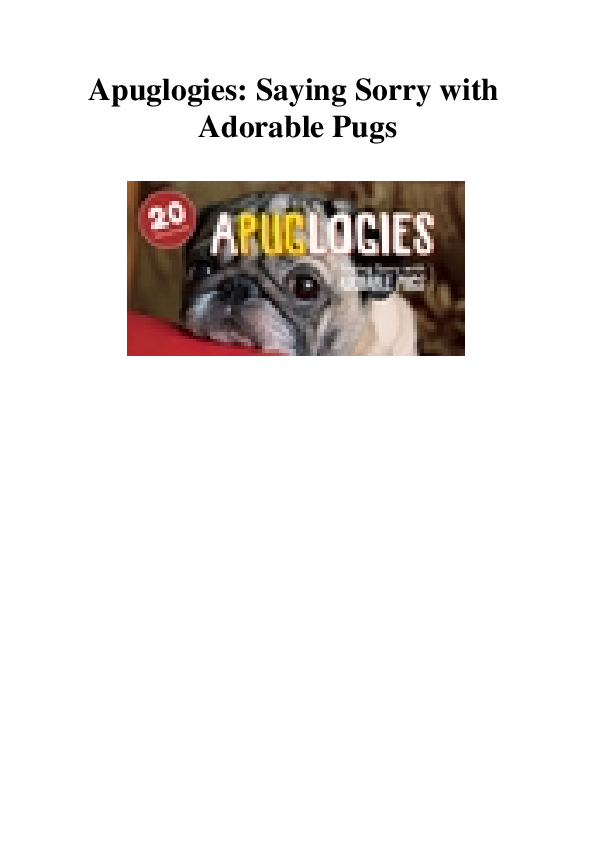 PDF) Apuglogies: Saying Sorry with Adorable Pugs   Bridget Welch