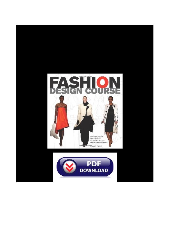 Pdf Fashion Design Course Principles Practice And Techniques A Practical Guide For Aspiring Fashion Designers By Steven Faerm Shearin Brenda Academia Edu