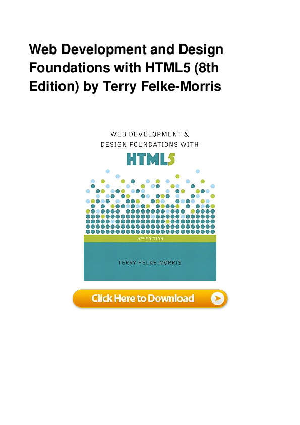 Pdf Web Development And Design Foundations With Html5 8th Edition By Terry Felke Morris Patricia Barta Academia Edu