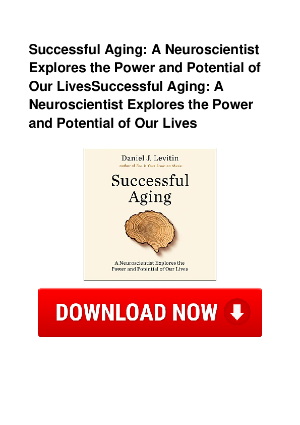 Successful Aging A Neuroscientist Explores The Power And Potential Of Our Lives
