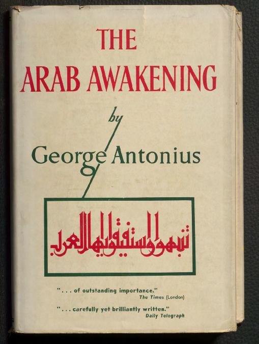 PDF) The Arab Awakening: The Story of the Arab National Movement (George Antonius; 1938)   عبد القادر المختار Abdelkader El-Mokhtar بوطالب Boutaleb - Academia.edu