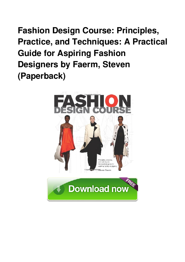 Pdf Fashion Design Course Principles Practice And Techniques A Practical Guide For Aspiring Fashion Designers By Faerm Steven Paperback Mary Corrales Academia Edu