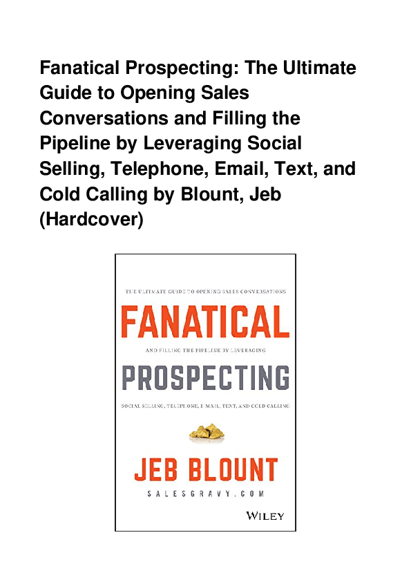 Pdf Fanatical Prospecting The Ultimate Guide To Opening Sales Conversations And Filling The Pipeline By Leveraging Social Selling Telephone Email Text And Cold Calling Jamie Casey Academia Edu